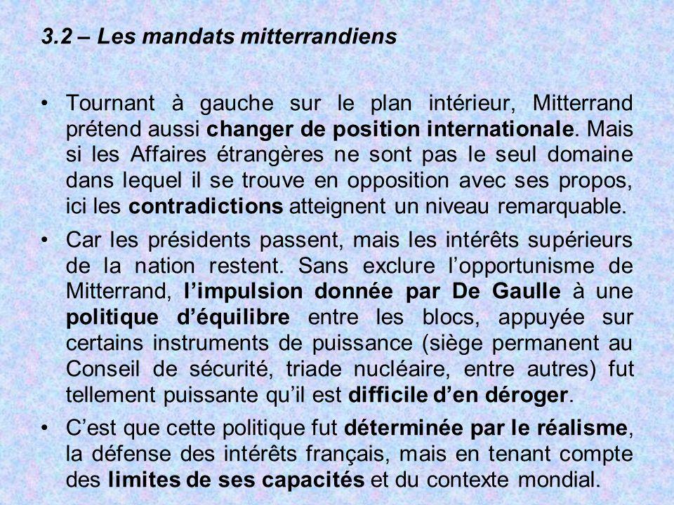 3.2 – Les mandats mitterrandiens Tournant à gauche sur le plan intérieur, Mitterrand prétend aussi changer de position internationale. Mais si les Aff
