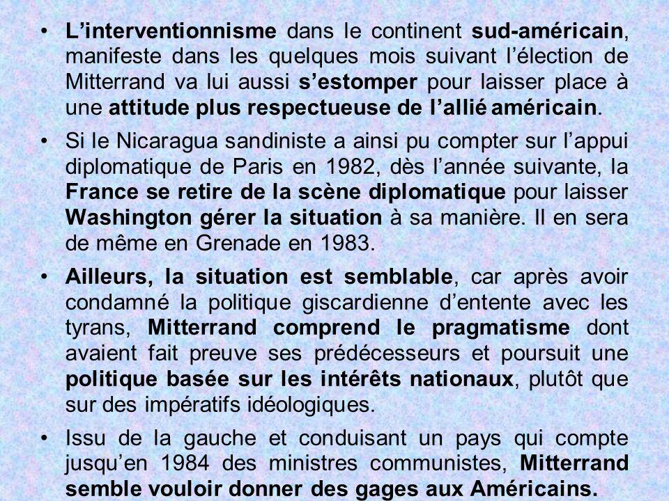L'interventionnisme dans le continent sud-américain, manifeste dans les quelques mois suivant l'élection de Mitterrand va lui aussi s'estomper pour la