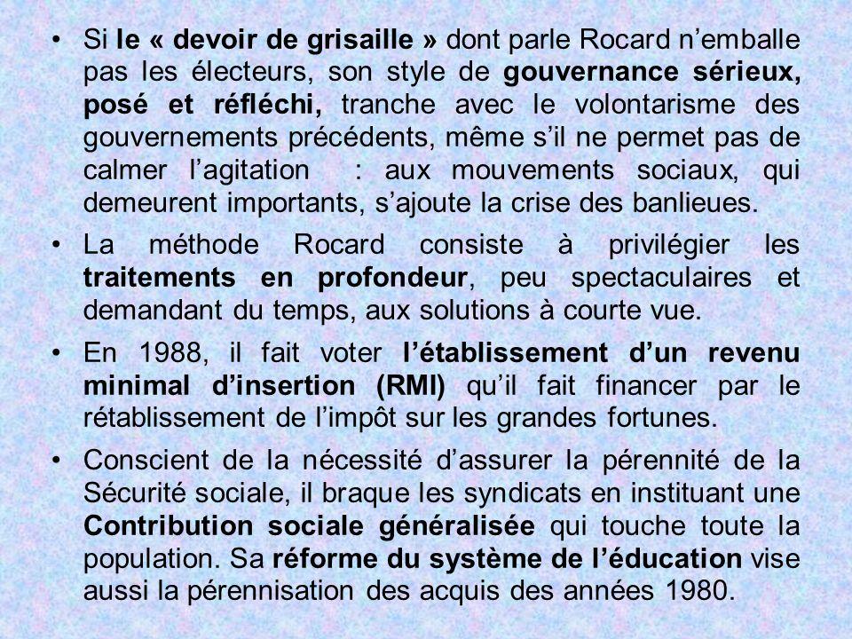 Si le « devoir de grisaille » dont parle Rocard n'emballe pas les électeurs, son style de gouvernance sérieux, posé et réfléchi, tranche avec le volon