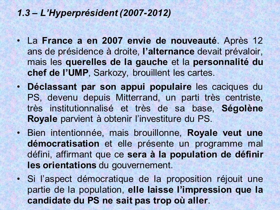 1.3 – L'Hyperprésident (2007-2012) La France a en 2007 envie de nouveauté. Après 12 ans de présidence à droite, l'alternance devait prévaloir, mais le