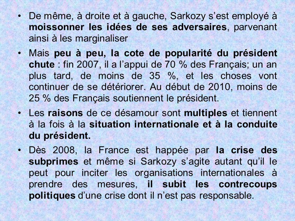 De même, à droite et à gauche, Sarkozy s'est employé à moissonner les idées de ses adversaires, parvenant ainsi à les marginaliser Mais peu à peu, la
