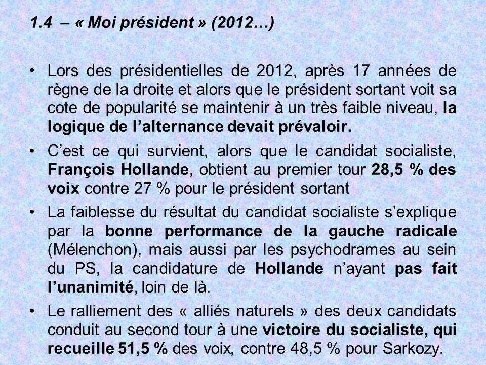 1.4 – « Moi président » (2012…) Lors des présidentielles de 2012, après 17 années de règne de la droite et alors que le président sortant voit sa cote