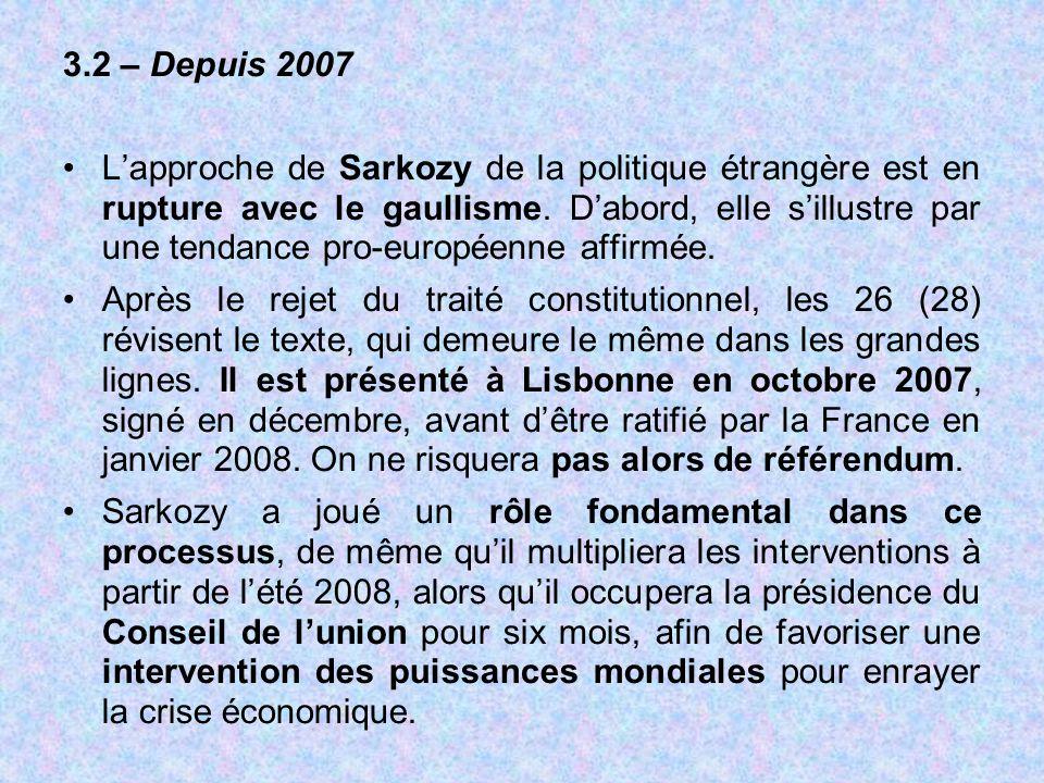 3.2 – Depuis 2007 L'approche de Sarkozy de la politique étrangère est en rupture avec le gaullisme. D'abord, elle s'illustre par une tendance pro-euro