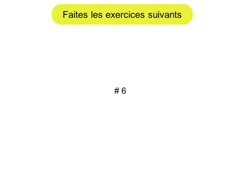 Faites les exercices suivants # 6