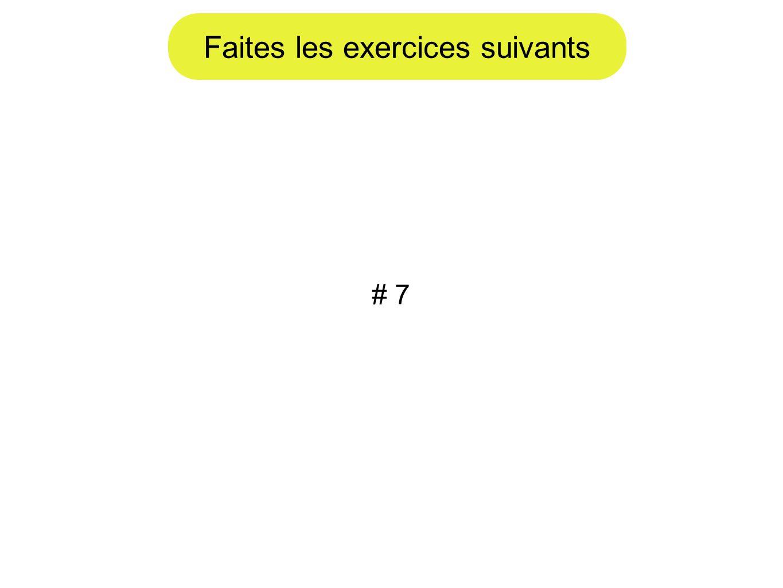 Faites les exercices suivants # 7