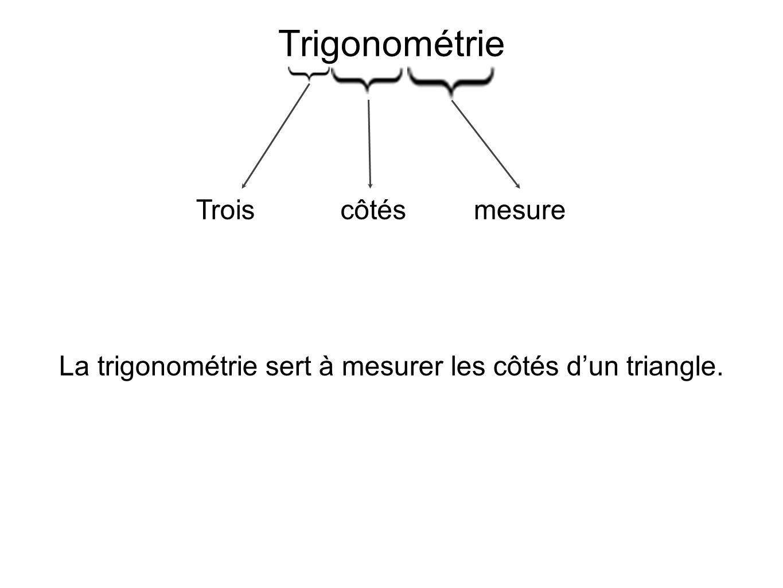 Trigonométrie Trois mesure côtés La trigonométrie sert à mesurer les côtés d'un triangle.