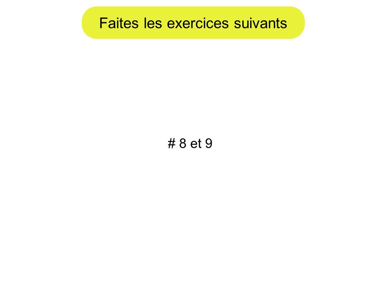 Faites les exercices suivants # 8 et 9