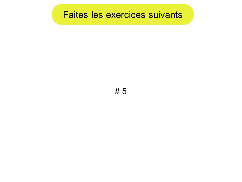 Faites les exercices suivants # 5