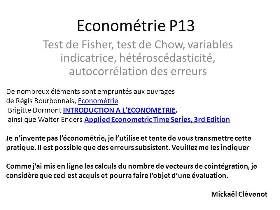 Econométrie P13 Test de Fisher, test de Chow, variables indicatrice, hétéroscédasticité, autocorrélation des erreurs De nombreux éléments sont emprunt