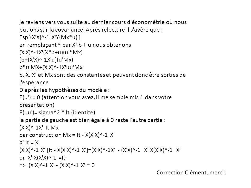 je reviens vers vous suite au dernier cours d'économétrie où nous butions sur la covariance. Après relecture il s'avère que : Esp[(X'X)^-1 X'Y(Mx*u)']