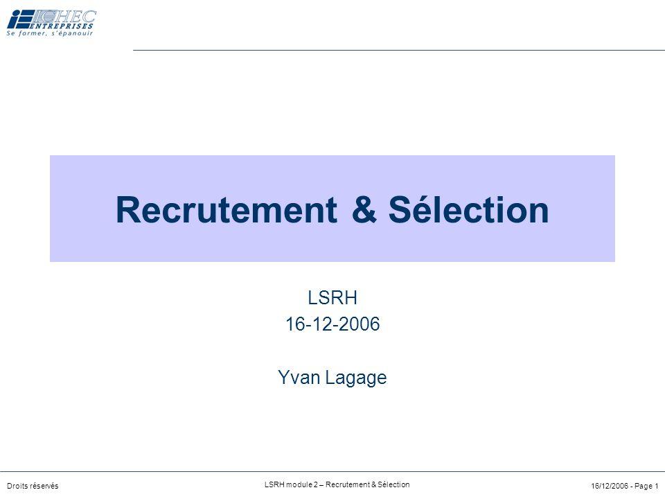 Droits réservés LSRH module 2 – Recrutement & Sélection 16/12/2006 - Page 1 Recrutement & Sélection LSRH 16-12-2006 Yvan Lagage