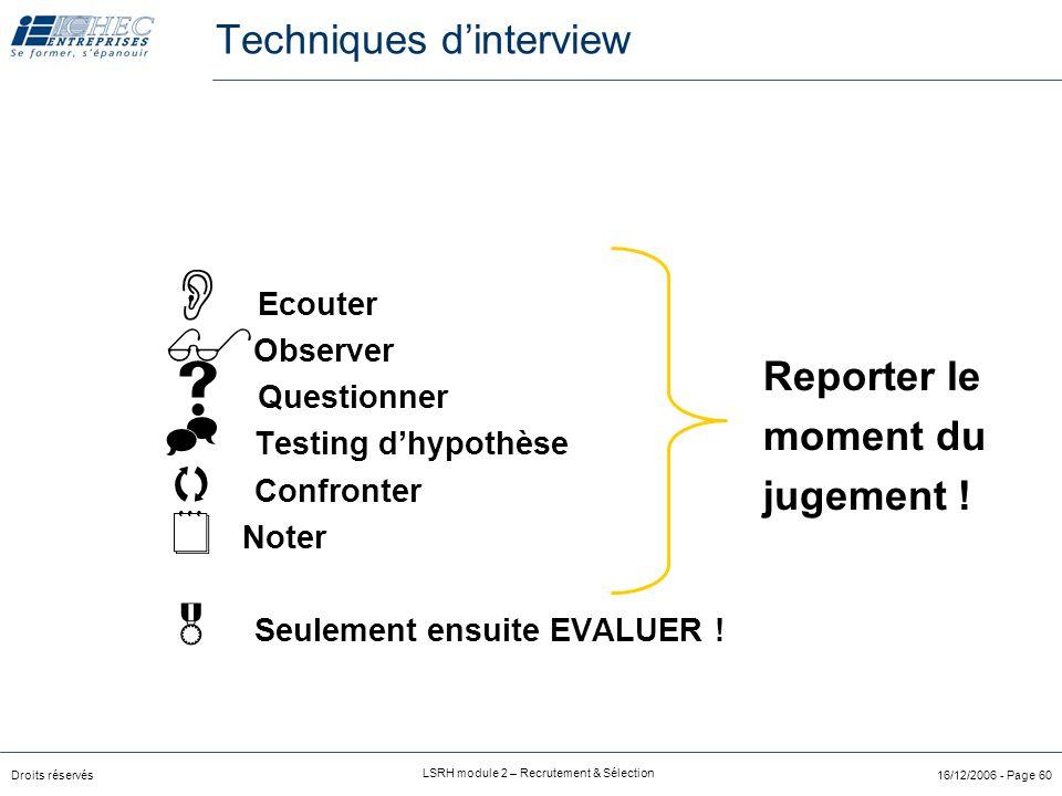 Droits réservés LSRH module 2 – Recrutement & Sélection 16/12/2006 - Page 60  Ecouter  Observer  Questionner  Testing d'hypothèse  Confronter  Noter  Seulement ensuite EVALUER .
