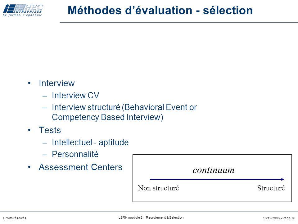 Droits réservés LSRH module 2 – Recrutement & Sélection 16/12/2006 - Page 69 Eviter les distorsion de jugement ?  variété des techniques : test-entre