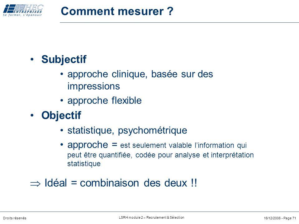 Droits réservés LSRH module 2 – Recrutement & Sélection 16/12/2006 - Page 71 Comment mesurer .