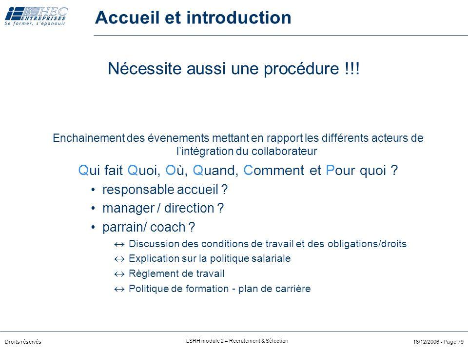 Droits réservés LSRH module 2 – Recrutement & Sélection 16/12/2006 - Page 79 Accueil et introduction Nécessite aussi une procédure !!.