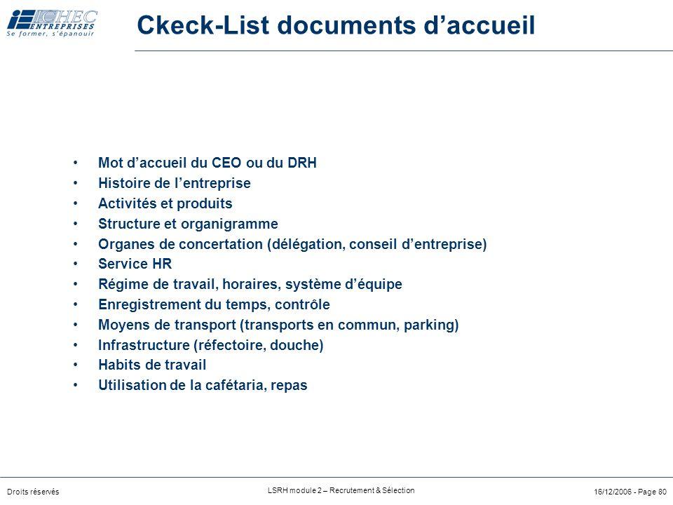 Droits réservés LSRH module 2 – Recrutement & Sélection 16/12/2006 - Page 79 Accueil et introduction Nécessite aussi une procédure !!! Enchainement de