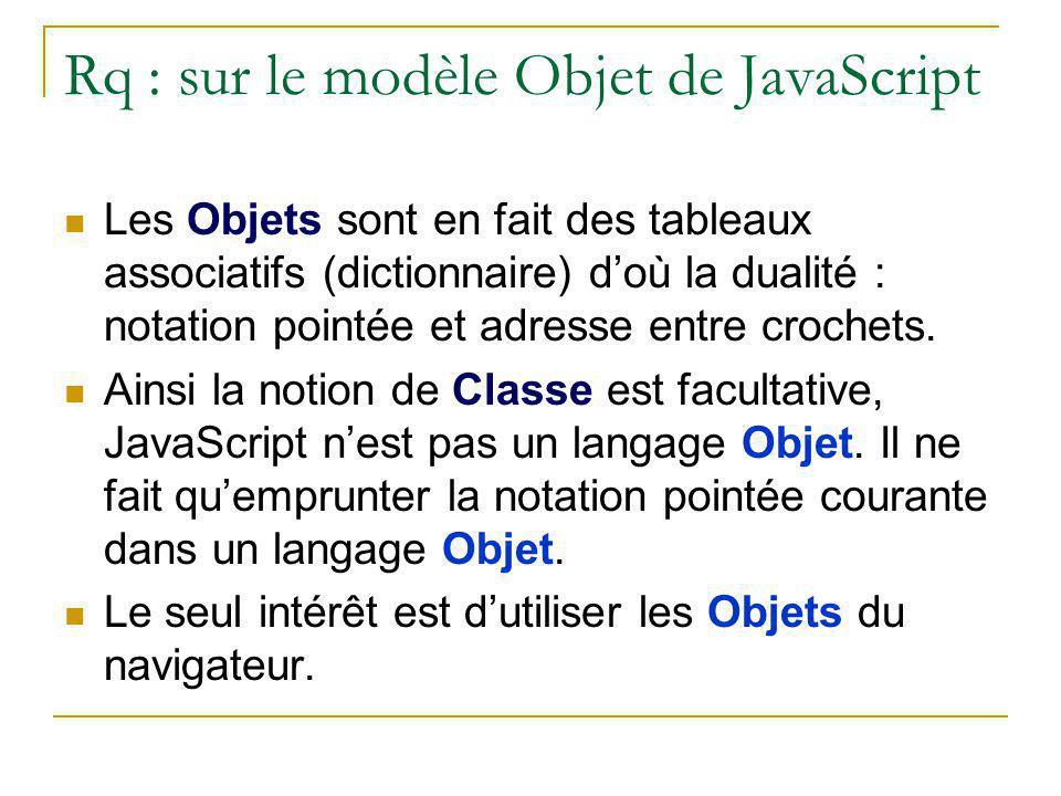 Rq : sur le modèle Objet de JavaScript Les Objets sont en fait des tableaux associatifs (dictionnaire) d'où la dualité : notation pointée et adresse e