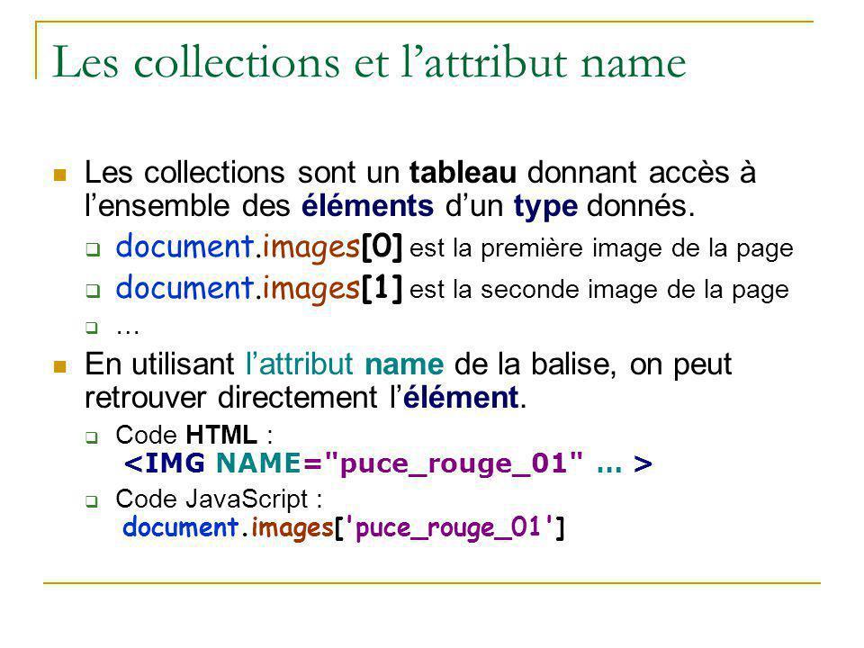 Les collections et l'attribut name Les collections sont un tableau donnant accès à l'ensemble des éléments d'un type donnés.  document.images[0] est