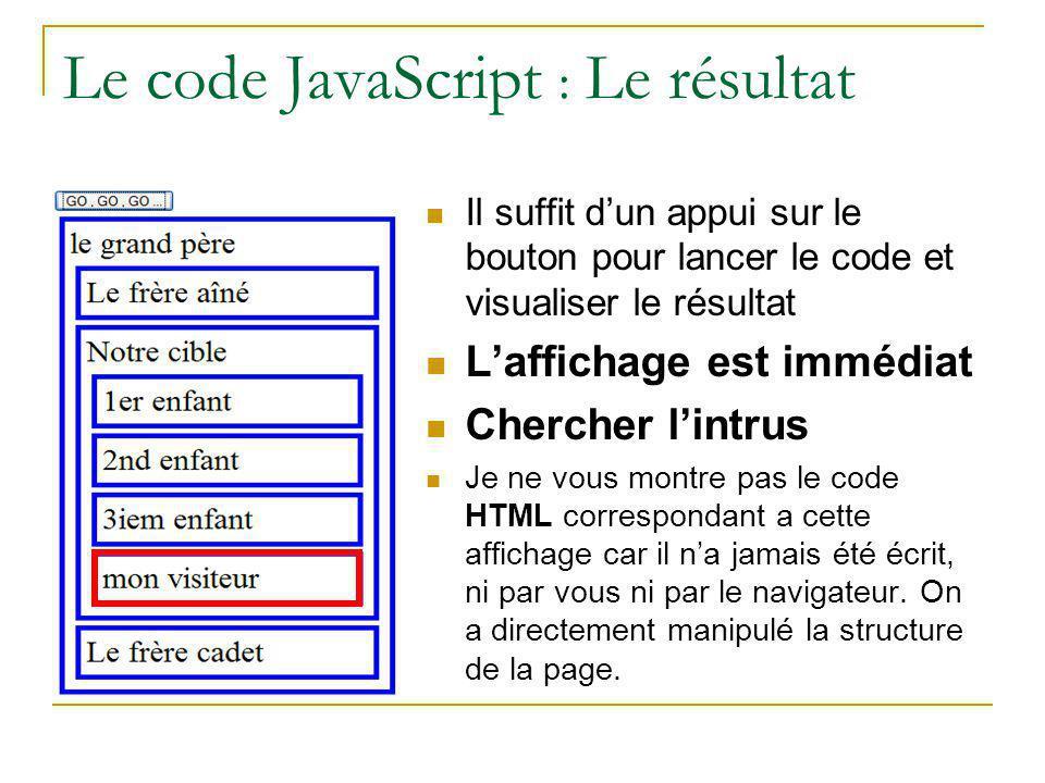 Le code JavaScript : Le résultat Il suffit d'un appui sur le bouton pour lancer le code et visualiser le résultat L'affichage est immédiat Chercher l'