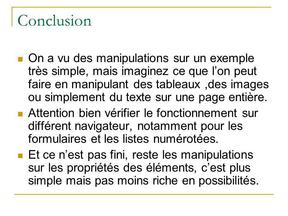 Conclusion On a vu des manipulations sur un exemple très simple, mais imaginez ce que l'on peut faire en manipulant des tableaux,des images ou simplem