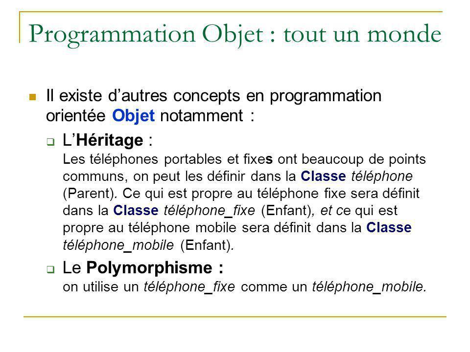 Programmation Objet : tout un monde Il existe d'autres concepts en programmation orientée Objet notamment :  L'Héritage : Les téléphones portables et
