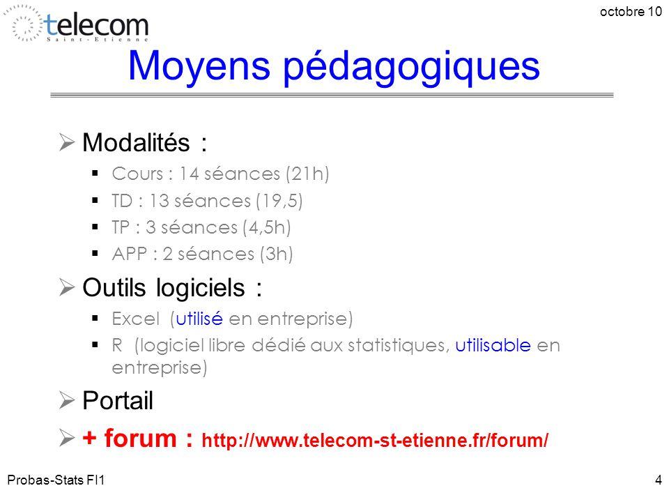 Probas-Stats FI1 octobre 10 4 Moyens pédagogiques  Modalités :  Cours : 14 séances (21h)  TD : 13 séances (19,5)  TP : 3 séances (4,5h)  APP : 2