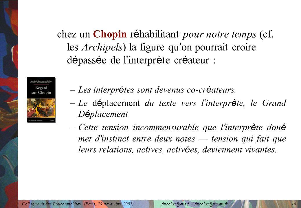Colloque André Boucourechliev (Paris, 29 novembre 2007) fnicolas@ens.fr / fnicolas@ircam.fr 16 chez un Chopin r é habilitant pour notre temps (cf.