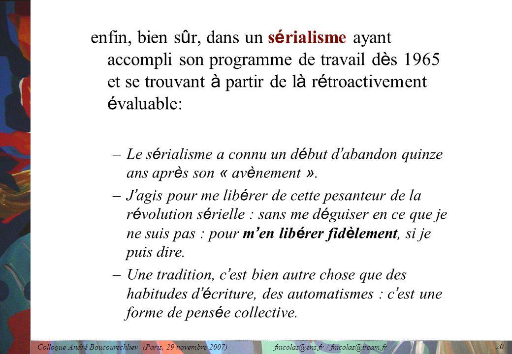 Colloque André Boucourechliev (Paris, 29 novembre 2007) fnicolas@ens.fr / fnicolas@ircam.fr 20 enfin, bien s û r, dans un s é rialisme ayant accompli