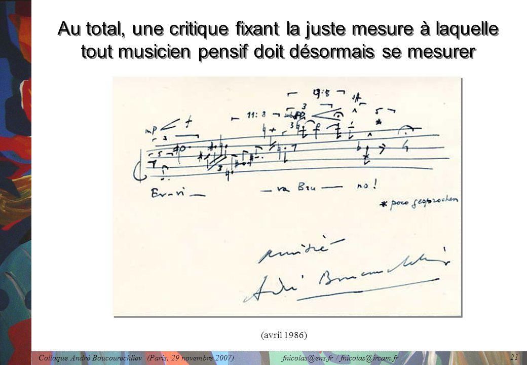 Colloque André Boucourechliev (Paris, 29 novembre 2007) fnicolas@ens.fr / fnicolas@ircam.fr 21 Au total, une critique fixant la juste mesure à laquelle tout musicien pensif doit désormais se mesurer (avril 1986)