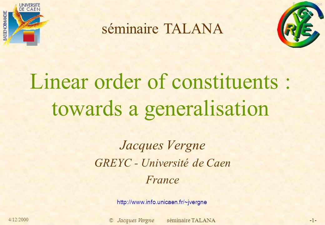 English version 4/12/2000 © Jacques Vergne séminaire TALANA-62- example of distance minimisation between linked segments in the flow : [Les travaux] [de Kuhn] [décrivaient] [pour la première fois] the case of verb complements in the clause 1 chunk 0 3.2.