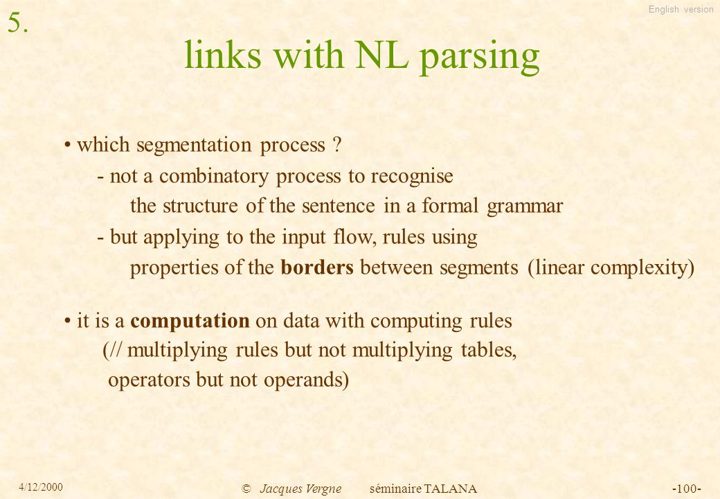 English version 4/12/2000 © Jacques Vergne séminaire TALANA-100- links with NL parsing which segmentation process .