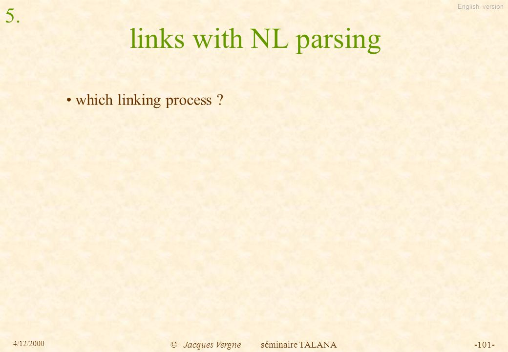 English version 4/12/2000 © Jacques Vergne séminaire TALANA-101- links with NL parsing which linking process .