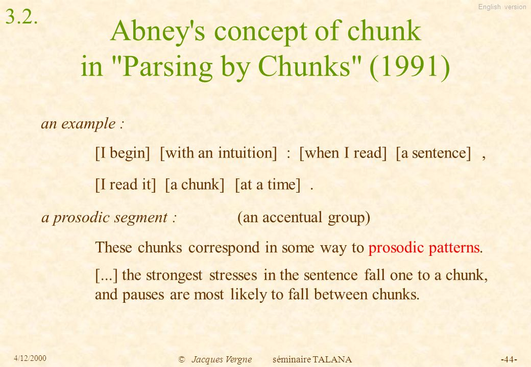 English version 4/12/2000 © Jacques Vergne séminaire TALANA-44- These chunks correspond in some way to prosodic patterns.
