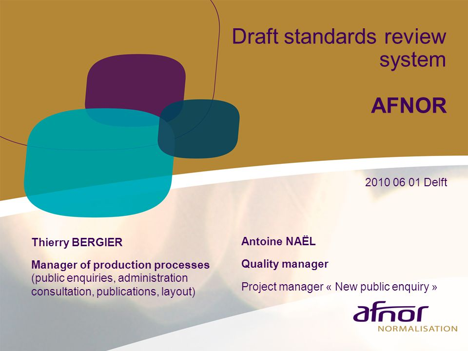 Draft standards review system AFNOR 2010 06 01 Delft Thierry BERGIER Manager of production processes (public enquiries, administration consultation, p