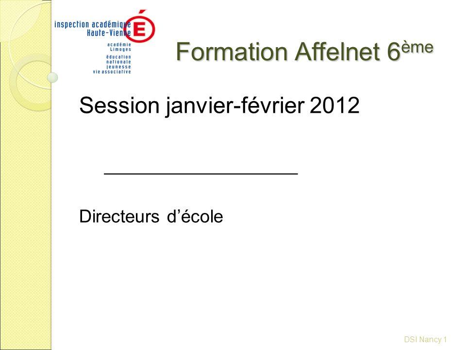 Formation Affelnet 6 ème Session janvier-février 2012 ___________________ Directeurs d'école DSI Nancy 1