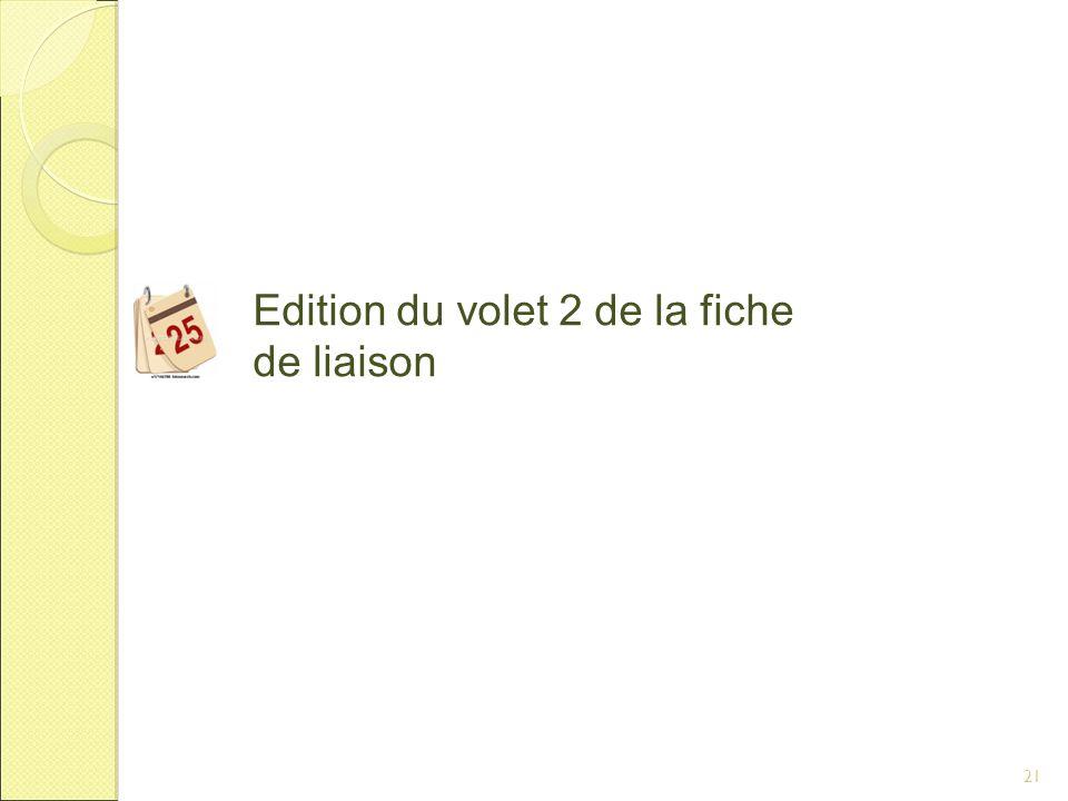 21 Edition du volet 2 de la fiche de liaison