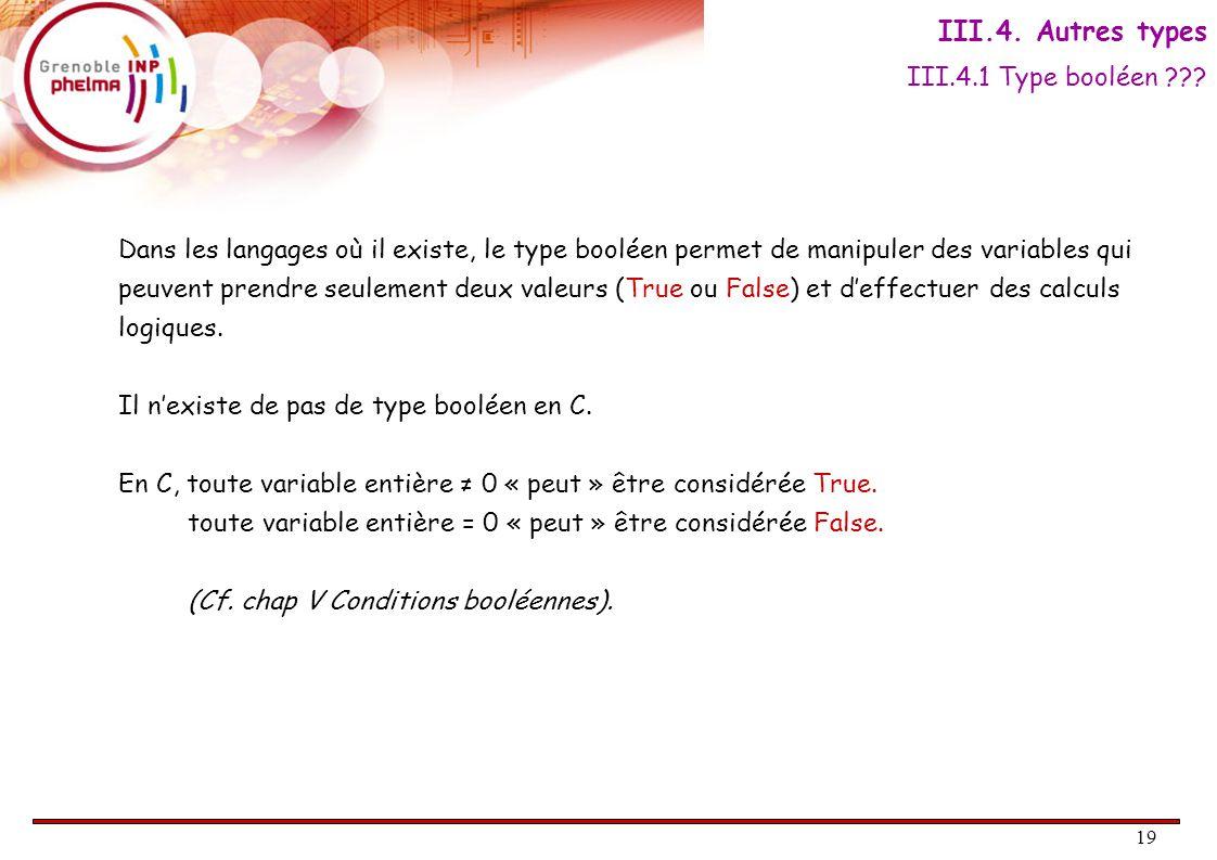 19 Dans les langages où il existe, le type booléen permet de manipuler des variables qui peuvent prendre seulement deux valeurs (True ou False) et d'effectuer des calculs logiques.