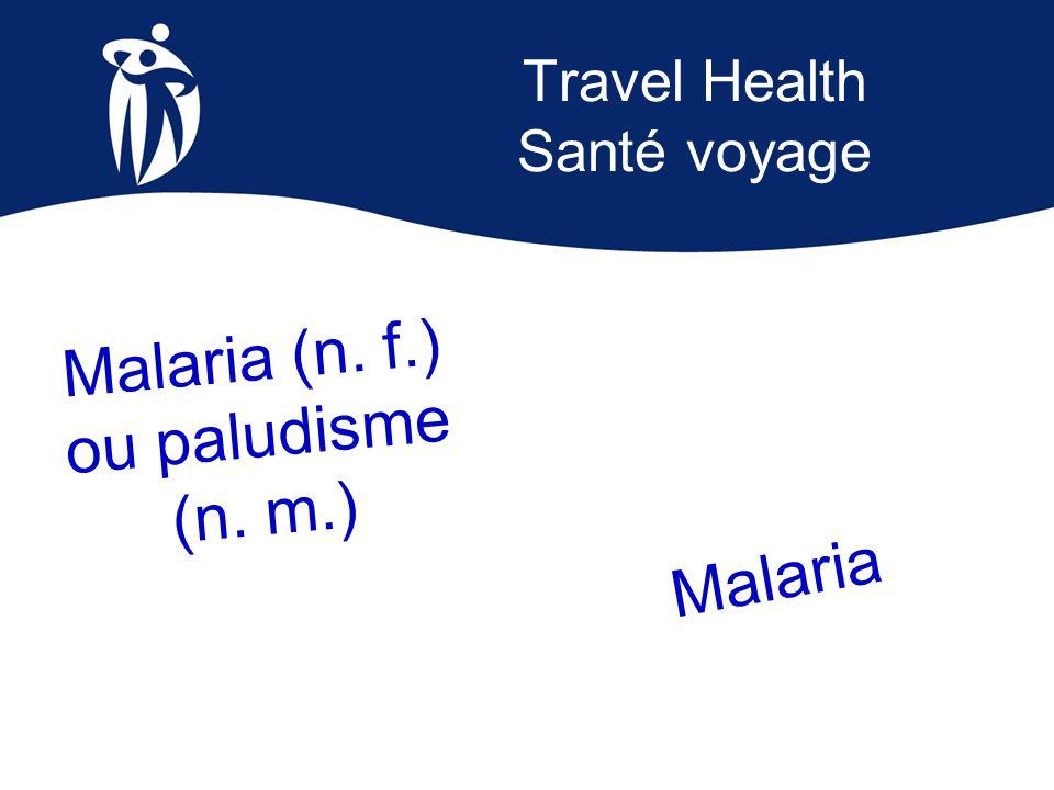 Example Exemple La malaria est une cause importante de maladie chez les Canadiens pendant leurs voyages à l'étranger et une fois de retour au pays, alors il faut être prudent.