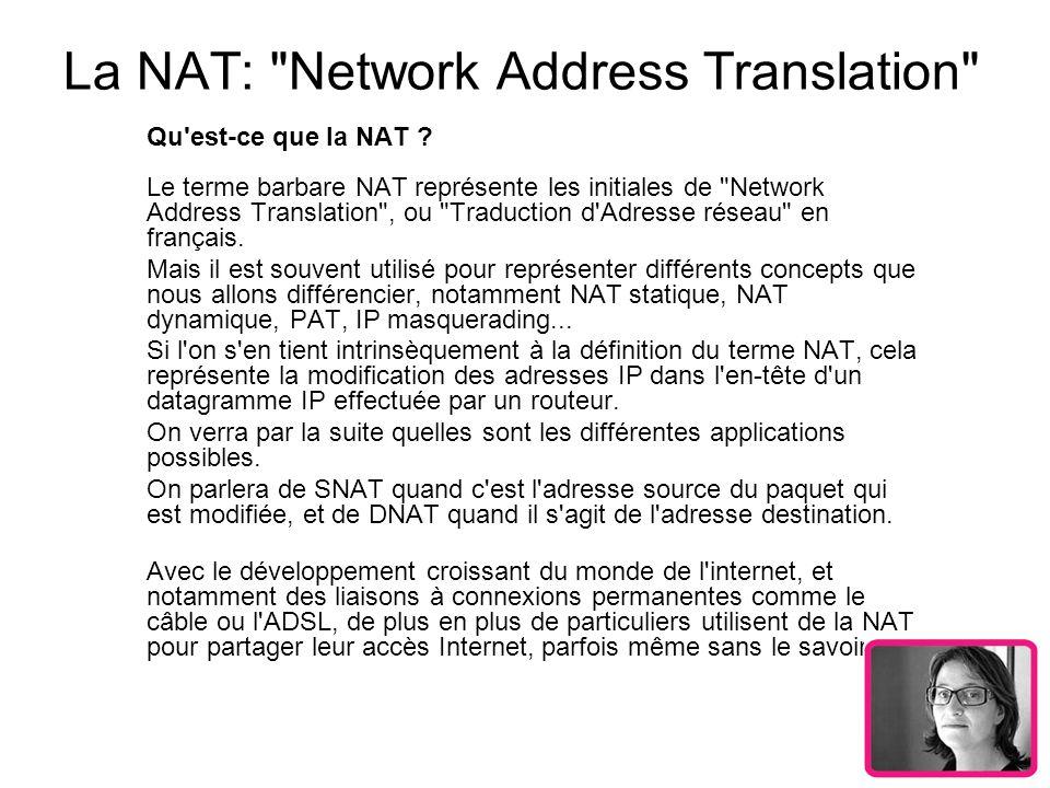La NAT: Network Address Translation Le principe La NAT statique, se base sur l association de n adresses avec n adresses.