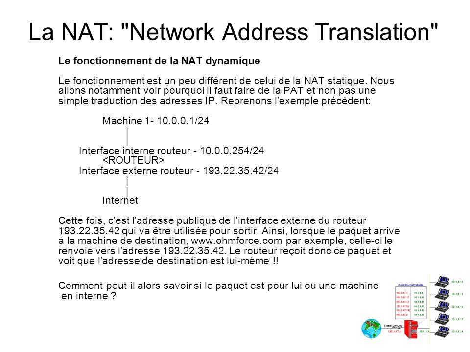 La NAT: Network Address Translation C est grâce aux ports TCP/UDP qu il va pouvoir faire la différence.