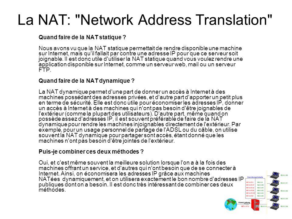 La NAT: Network Address Translation Comment rendre joignables les machines de mon réseau local alors que je n ai qu une seule adresse publique .