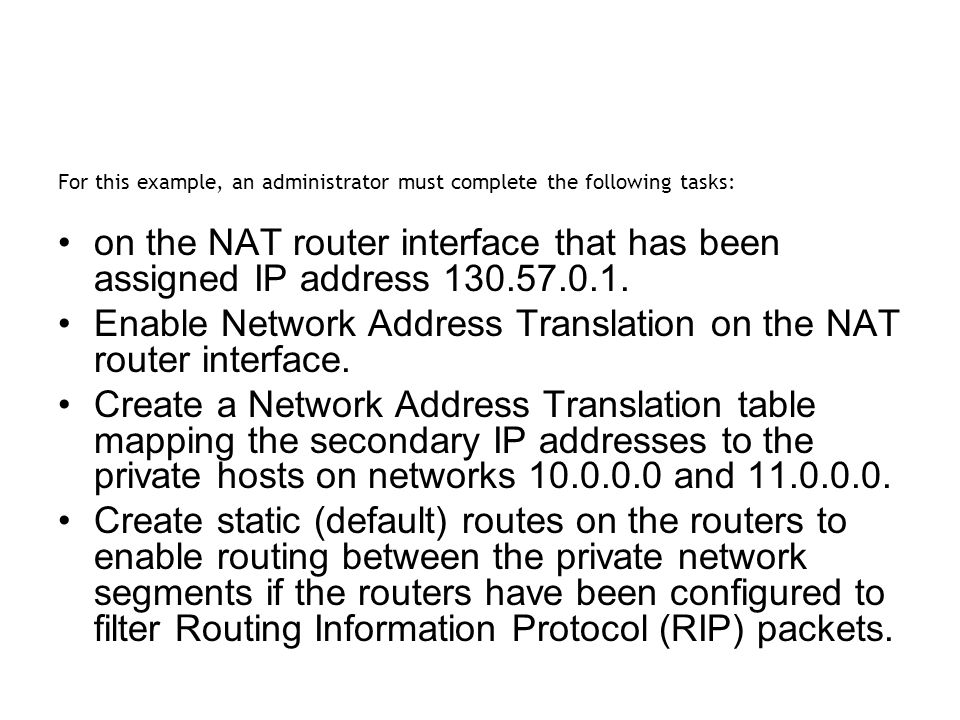 For this example, an administrator must complete the following tasks: on the NAT router interface that has been assigned IP address 130.57.0.1. Enable
