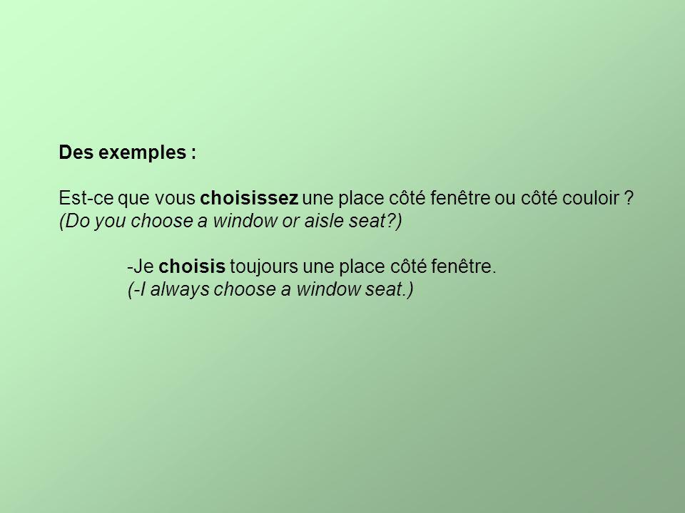 Des exemples : Est-ce que vous choisissez une place côté fenêtre ou côté couloir .