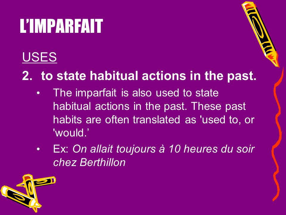 L'IMPARFAIT USES 1.to describe on-going actions and states of being in the past The imparfait is used to describe people, places, conditions or situat