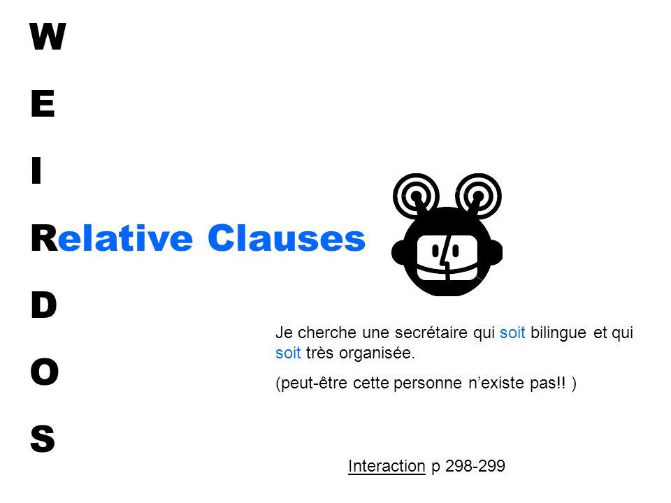 W E I Relative Clauses D O S Je cherche une secrétaire qui soit bilingue et qui soit très organisée.