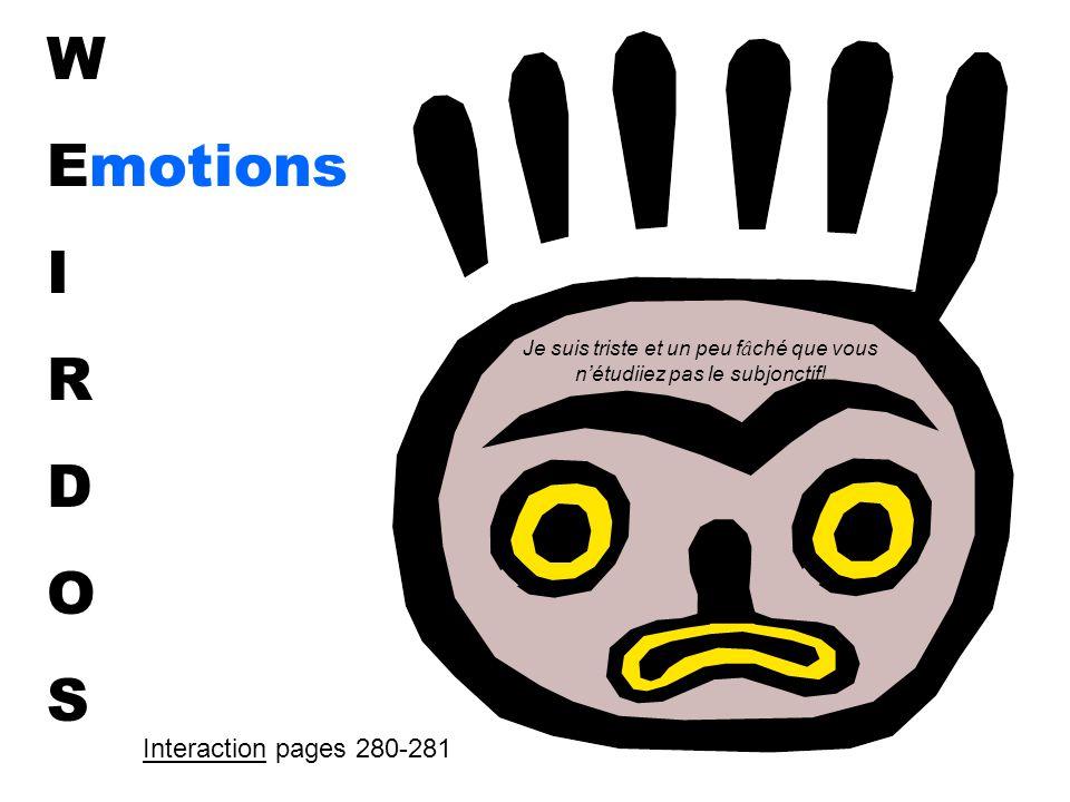 W Emotions I R D O S Je suis triste et un peu f â ché que vous n'étudiiez pas le subjonctif.