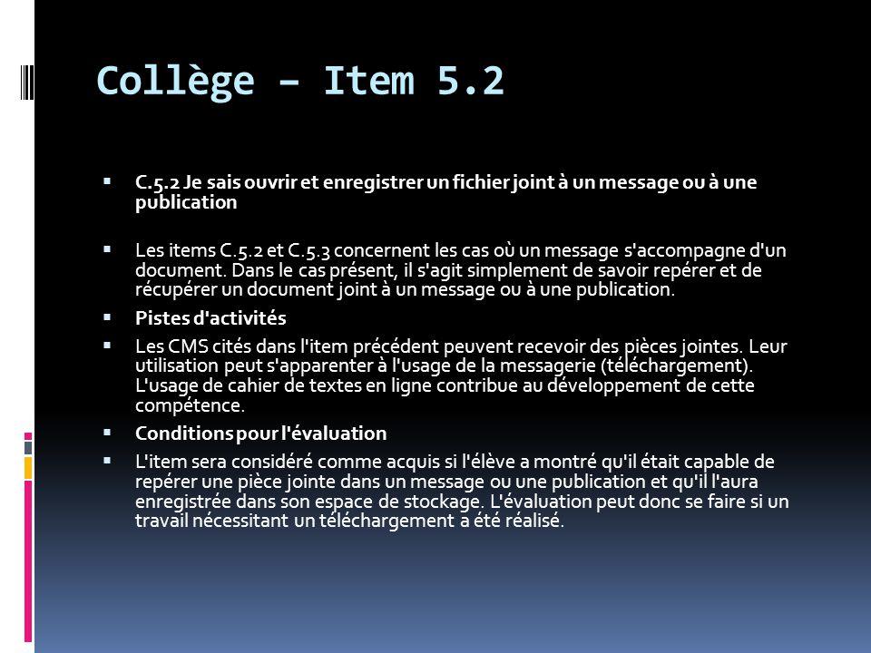 Collège – Item 5.2  C.5.2 Je sais ouvrir et enregistrer un fichier joint à un message ou à une publication  Les items C.5.2 et C.5.3 concernent les