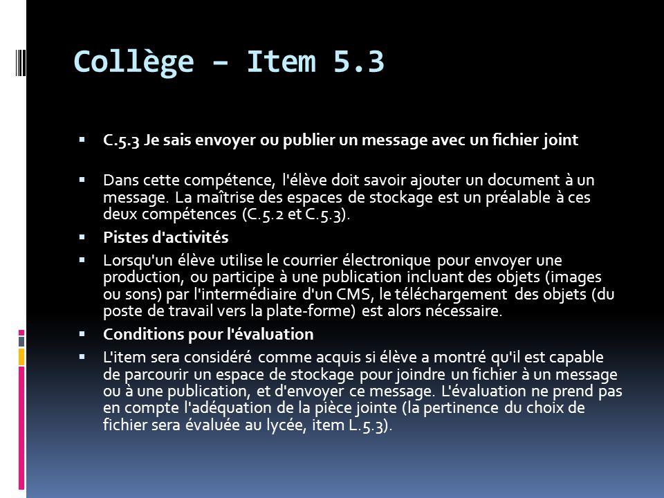 Collège – Item 5.3  C.5.3 Je sais envoyer ou publier un message avec un fichier joint  Dans cette compétence, l'élève doit savoir ajouter un documen