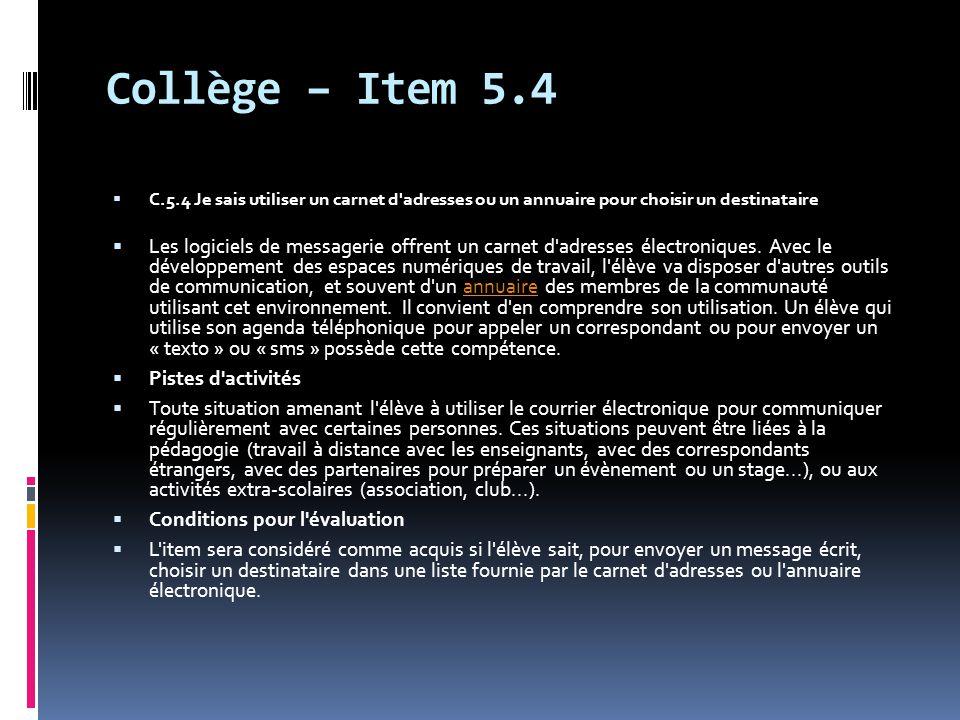 Collège – Item 5.4  C.5.4 Je sais utiliser un carnet d'adresses ou un annuaire pour choisir un destinataire  Les logiciels de messagerie offrent un