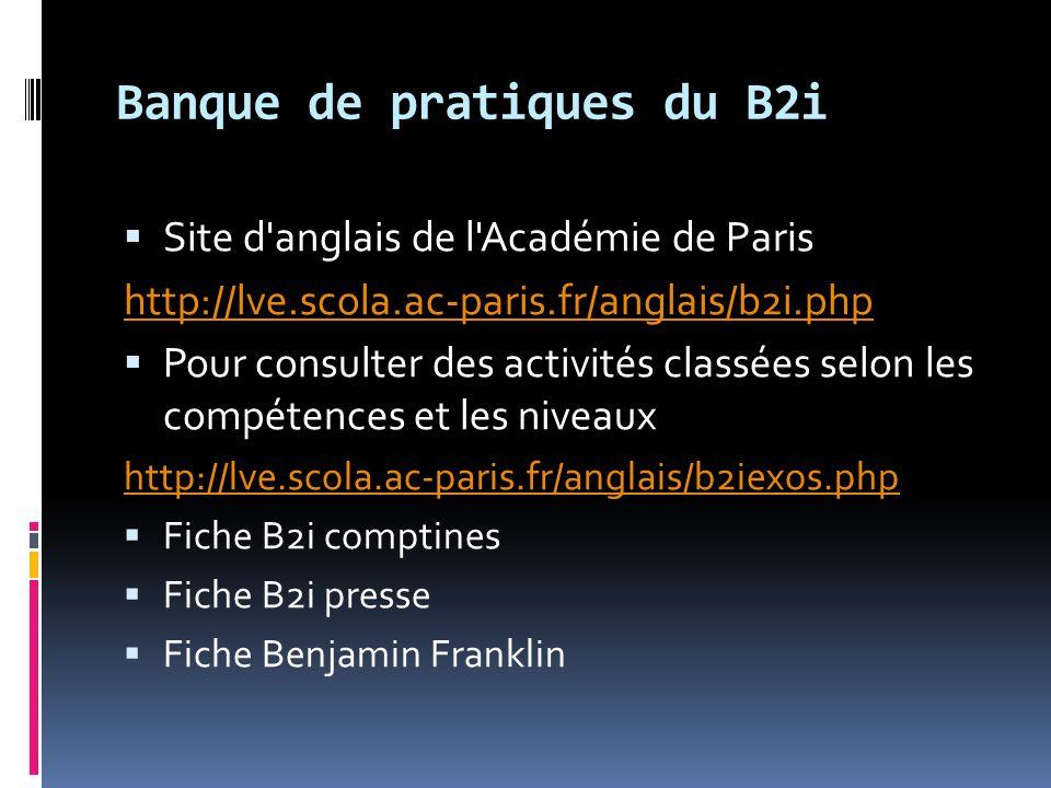 Banque de pratiques du B2i  Site d'anglais de l'Académie de Paris http://lve.scola.ac-paris.fr/anglais/b2i.php  Pour consulter des activités classée